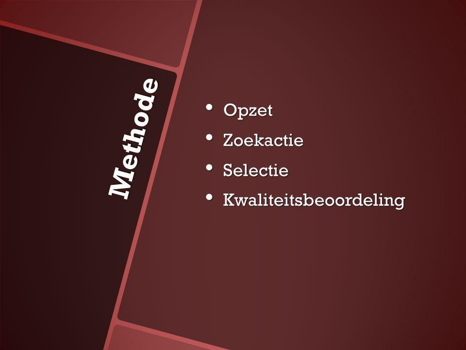 Methode Opzet Opzet Zoekactie Zoekactie Selectie Selectie Kwaliteitsbeoordeling Kwaliteitsbeoordeling