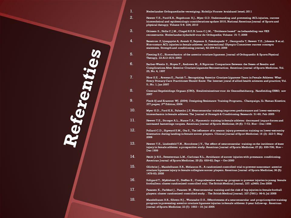 Referenties 1. Nederlandse Orthopaedische vereniging; Richtlijn Voorste kruisband letsel; 2011 2. Hewett T.E., Ford K.R., Hogeboom B.J., Myer G.D. Und