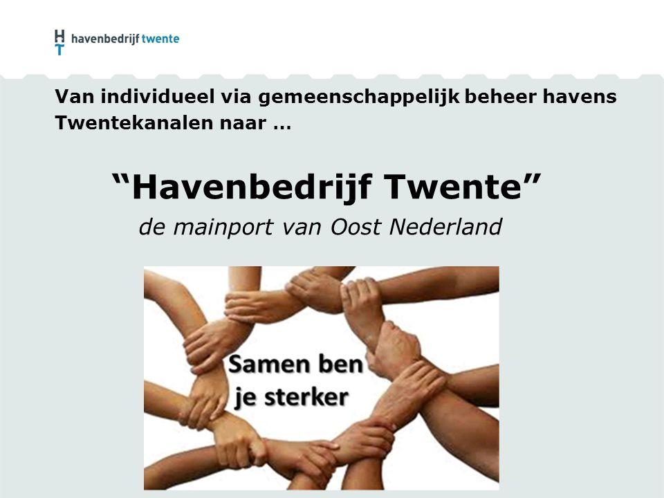 """Van individueel via gemeenschappelijk beheer havens Twentekanalen naar … """"Havenbedrijf Twente"""" de mainport van Oost Nederland"""