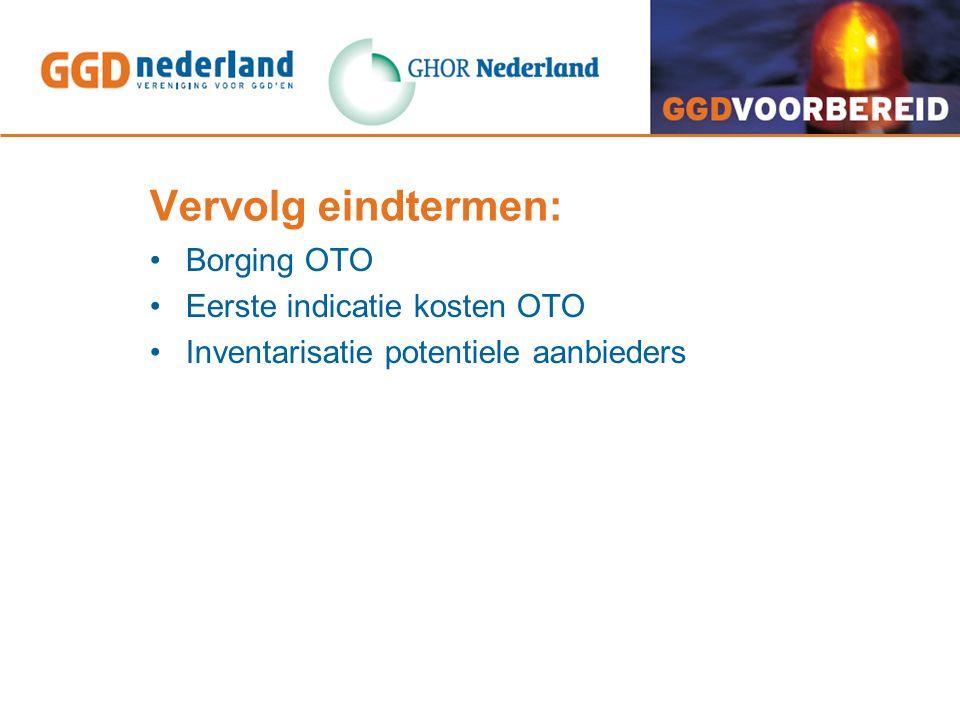 Vervolg eindtermen: Borging OTO Eerste indicatie kosten OTO Inventarisatie potentiele aanbieders