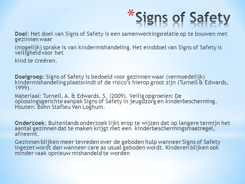 Doel: Het doel van Signs of Safety is een samenwerkingsrelatie op te bouwen met gezinnen waar (mogelijk) sprake is van kindermishandeling. Het einddoe
