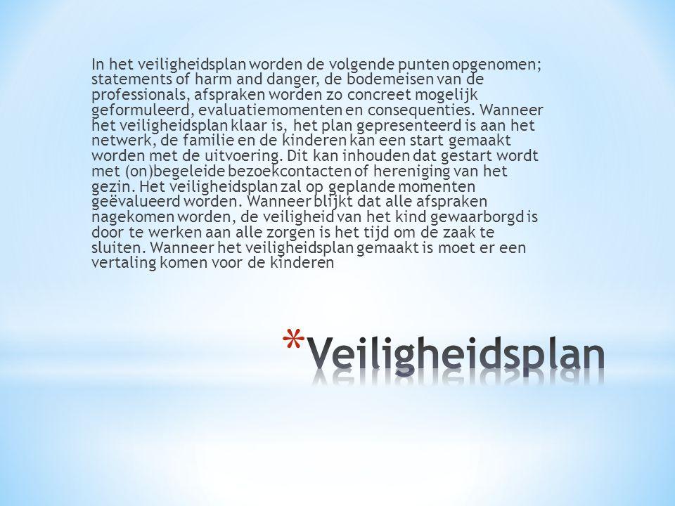 In het veiligheidsplan worden de volgende punten opgenomen; statements of harm and danger, de bodemeisen van de professionals, afspraken worden zo con