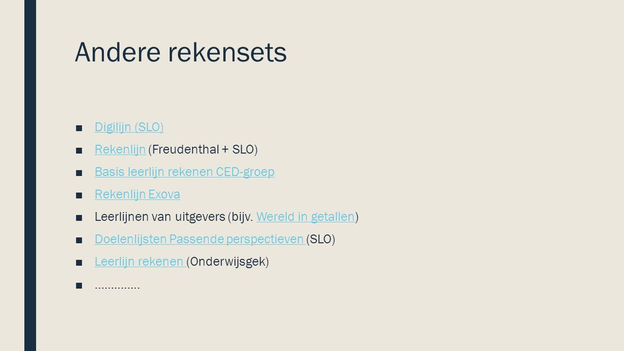 Andere rekensets ■Digilijn (SLO)Digilijn (SLO) ■Rekenlijn (Freudenthal + SLO)Rekenlijn ■Basis leerlijn rekenen CED-groepBasis leerlijn rekenen CED-groep ■Rekenlijn ExovaRekenlijn Exova ■Leerlijnen van uitgevers (bijv.