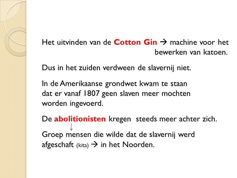 Het uitvinden van de Cotton Gin  machine voor het bewerken van katoen. Dus in het zuiden verdween de slavernij niet. In de Amerikaanse grondwet kwam