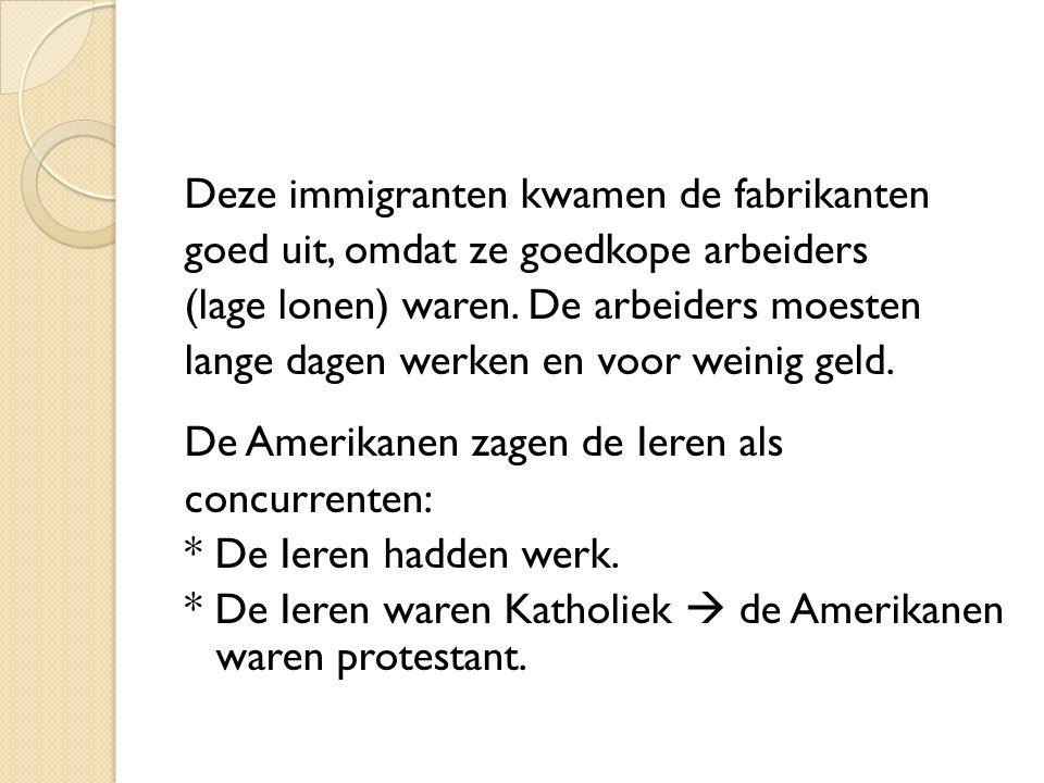 Deze immigranten kwamen de fabrikanten goed uit, omdat ze goedkope arbeiders (lage lonen) waren. De arbeiders moesten lange dagen werken en voor weini