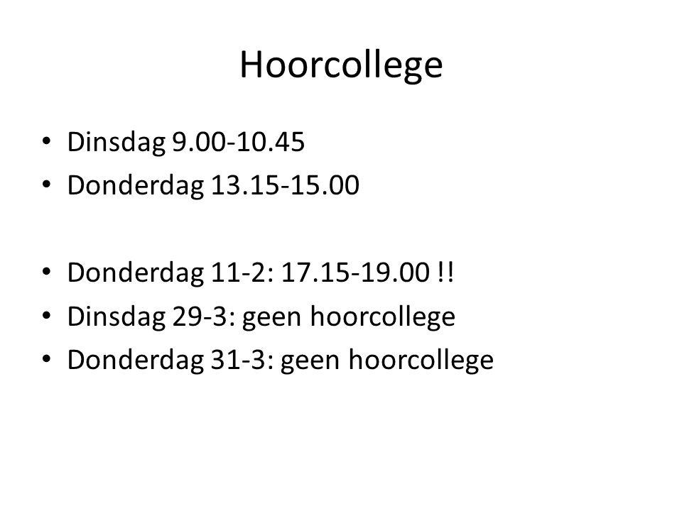 Hoorcollege Dinsdag 9.00-10.45 Donderdag 13.15-15.00 Donderdag 11-2: 17.15-19.00 !.