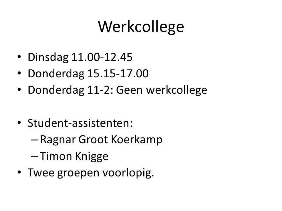 Werkcollege Dinsdag 11.00-12.45 Donderdag 15.15-17.00 Donderdag 11-2: Geen werkcollege Student-assistenten: – Ragnar Groot Koerkamp – Timon Knigge Twee groepen voorlopig.