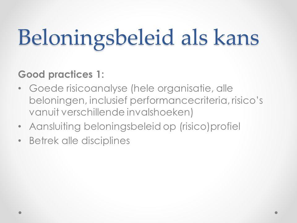 Beloningsbeleid als kans Good practices 1: Goede risicoanalyse (hele organisatie, alle beloningen, inclusief performancecriteria, risico's vanuit verschillende invalshoeken) Aansluiting beloningsbeleid op (risico)profiel Betrek alle disciplines