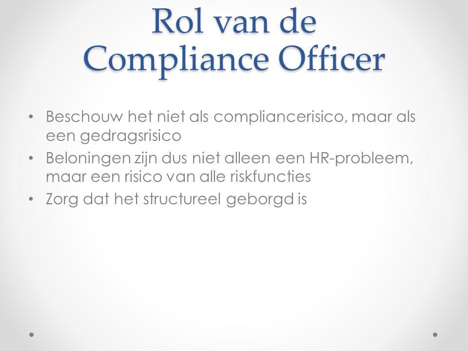 Beschouw het niet als compliancerisico, maar als een gedragsrisico Beloningen zijn dus niet alleen een HR-probleem, maar een risico van alle riskfuncties Zorg dat het structureel geborgd is