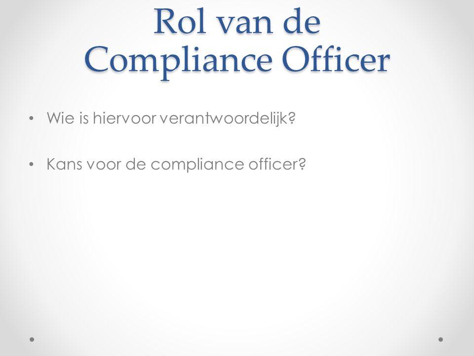 Rol van de Compliance Officer Wie is hiervoor verantwoordelijk? Kans voor de compliance officer?