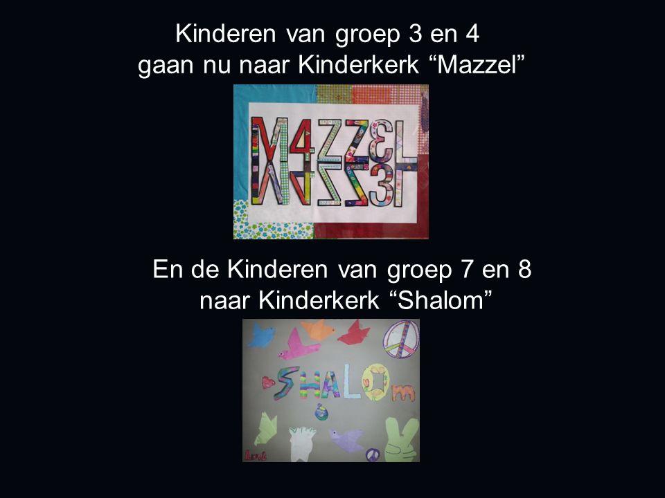 Kinderen van groep 3 en 4 gaan nu naar Kinderkerk Mazzel En de Kinderen van groep 7 en 8 naar Kinderkerk Shalom