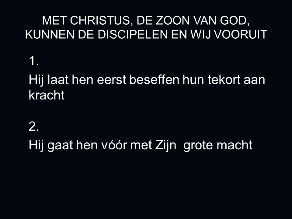 MET CHRISTUS, DE ZOON VAN GOD, KUNNEN DE DISCIPELEN EN WIJ VOORUIT 1.