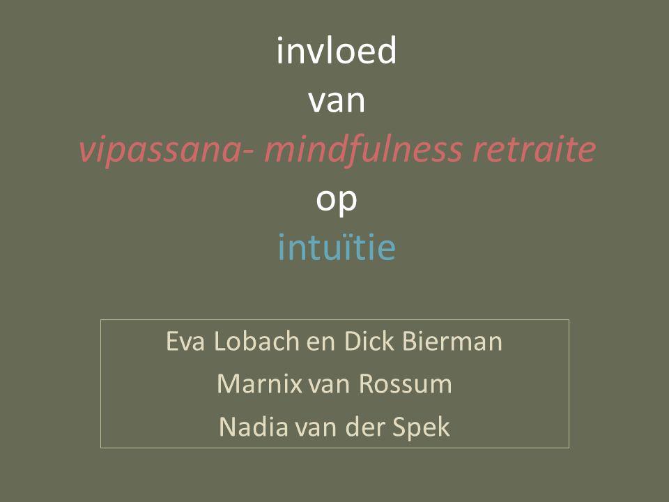 invloed van vipassana- mindfulness retraite op intuïtie Eva Lobach en Dick Bierman Marnix van Rossum Nadia van der Spek