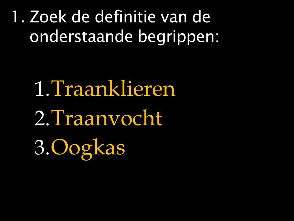 1. Zoek de definitie van de onderstaande begrippen: 1. Traanklieren 2. Traanvocht 3. Oogkas