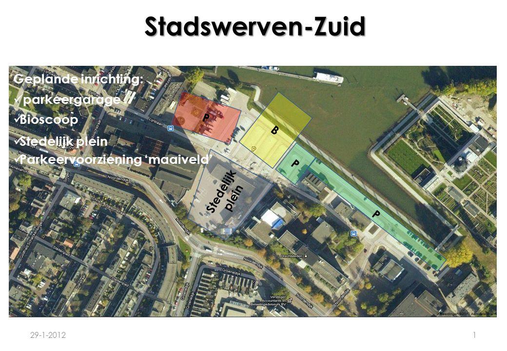 Stadswerven-Zuid 29-1-20121 Geplande inrichting: P parkeergarage B Bioscoop Stedelijk plein P P Parkeervoorziening 'maaiveld'