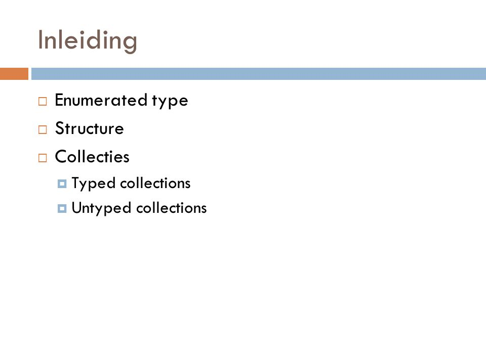 Inleiding  Enumerated type  Structure  Collecties  Typed collections  Untyped collections