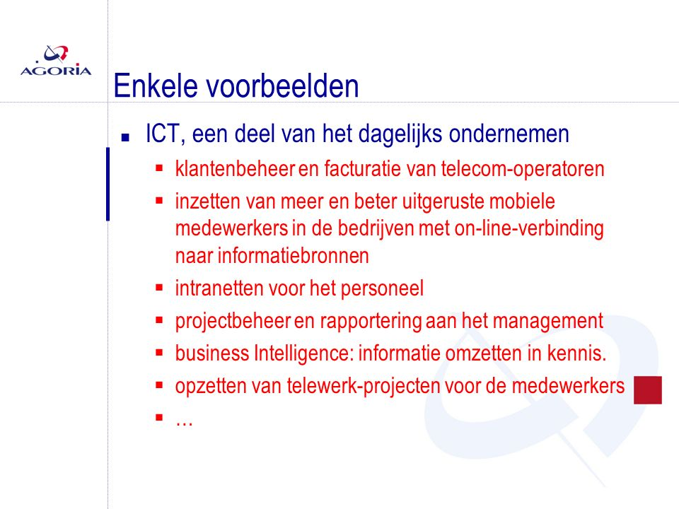 Enkele voorbeelden n ICT, een deel van het dagelijks ondernemen  klantenbeheer en facturatie van telecom-operatoren  inzetten van meer en beter uitg