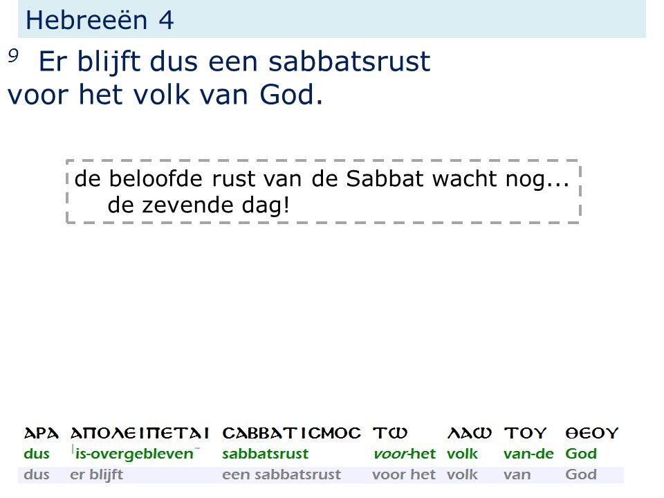 Hebreeën 4 9 Er blijft dus een sabbatsrust voor het volk van God. de beloofde rust van de Sabbat wacht nog... de zevende dag!