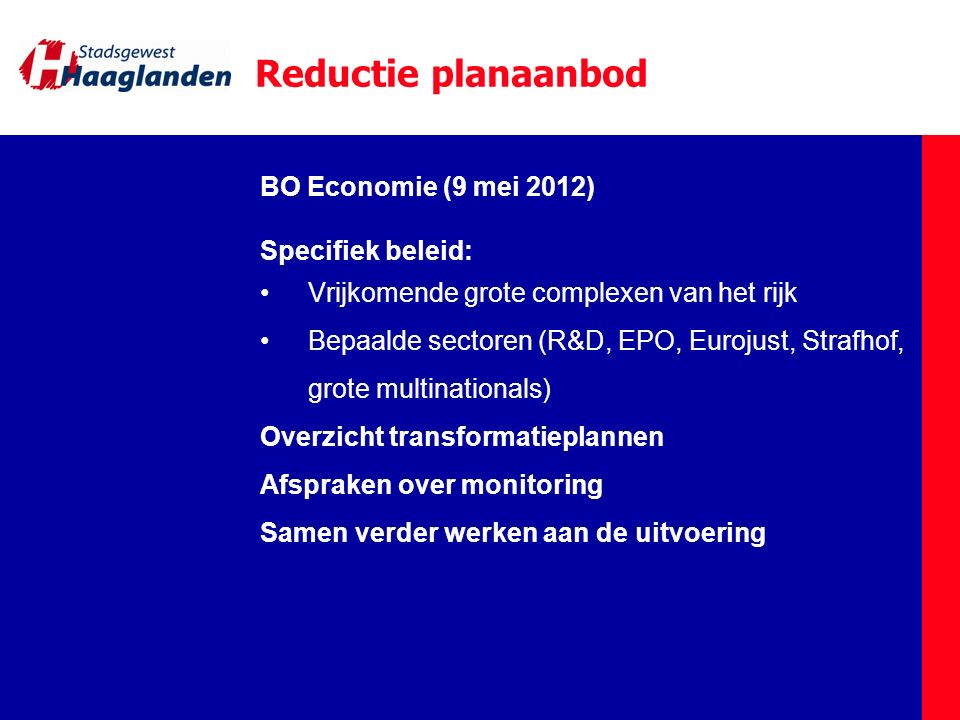 BO Economie (9 mei 2012) Specifiek beleid: Vrijkomende grote complexen van het rijk Bepaalde sectoren (R&D, EPO, Eurojust, Strafhof, grote multination