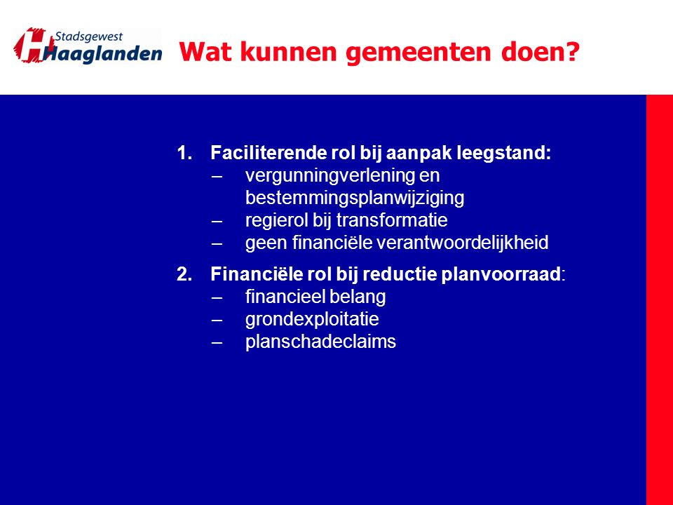 Reductie planaanbod BO Economie (9 mei 2012) Categorie 1 en 5: 35% van het aanbod (375.000 m 2 ) Vrijwel alle plannen geschrapt Kan gemeente geld kosten Duidelijk signaal Plannen in versterkingsgebieden gaan door Overige plannen geparkeerd tot na 2020 Alleen via zware procedure toestemming (instemming DB Haaglanden vereist)