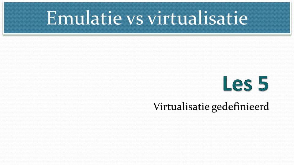 Emulatie vs virtualisatie Virtualisatie gedefinieerd
