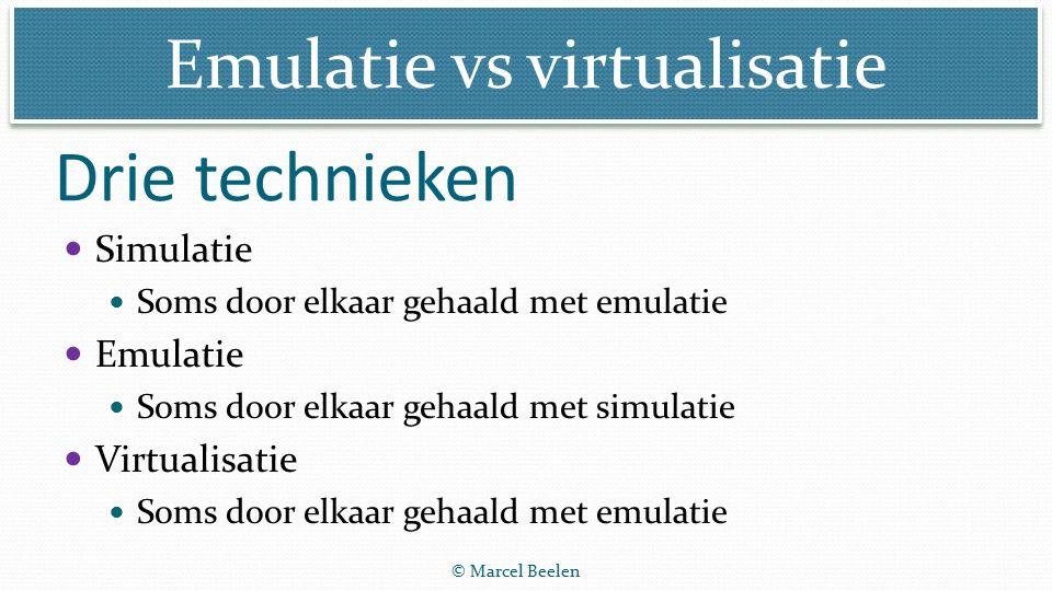 Emulatie vs virtualisatie © Marcel Beelen Drie technieken Simulatie Soms door elkaar gehaald met emulatie Emulatie Soms door elkaar gehaald met simulatie Virtualisatie Soms door elkaar gehaald met emulatie