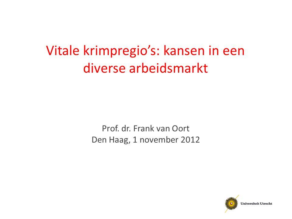 Vitale krimpregio's: kansen in een diverse arbeidsmarkt Prof. dr. Frank van Oort Den Haag, 1 november 2012