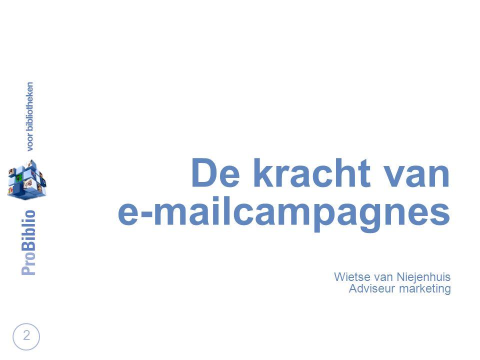 De kracht van e-mailcampagnes Wietse van Niejenhuis Adviseur marketing 2