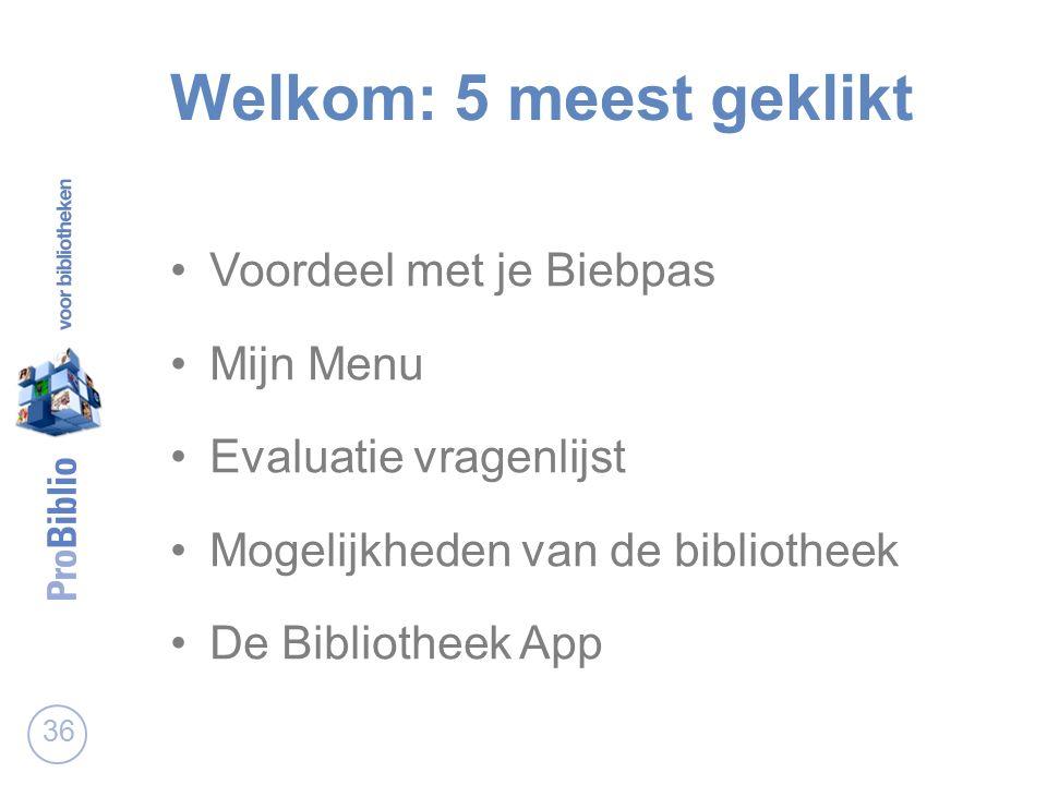 Welkom: 5 meest geklikt Voordeel met je Biebpas Mijn Menu Evaluatie vragenlijst Mogelijkheden van de bibliotheek De Bibliotheek App 36