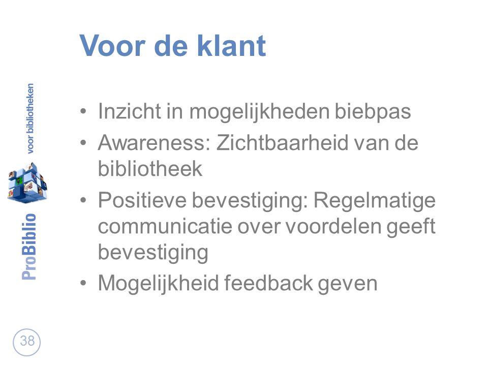 Voor de klant Inzicht in mogelijkheden biebpas Awareness: Zichtbaarheid van de bibliotheek Positieve bevestiging: Regelmatige communicatie over voordelen geeft bevestiging Mogelijkheid feedback geven 38