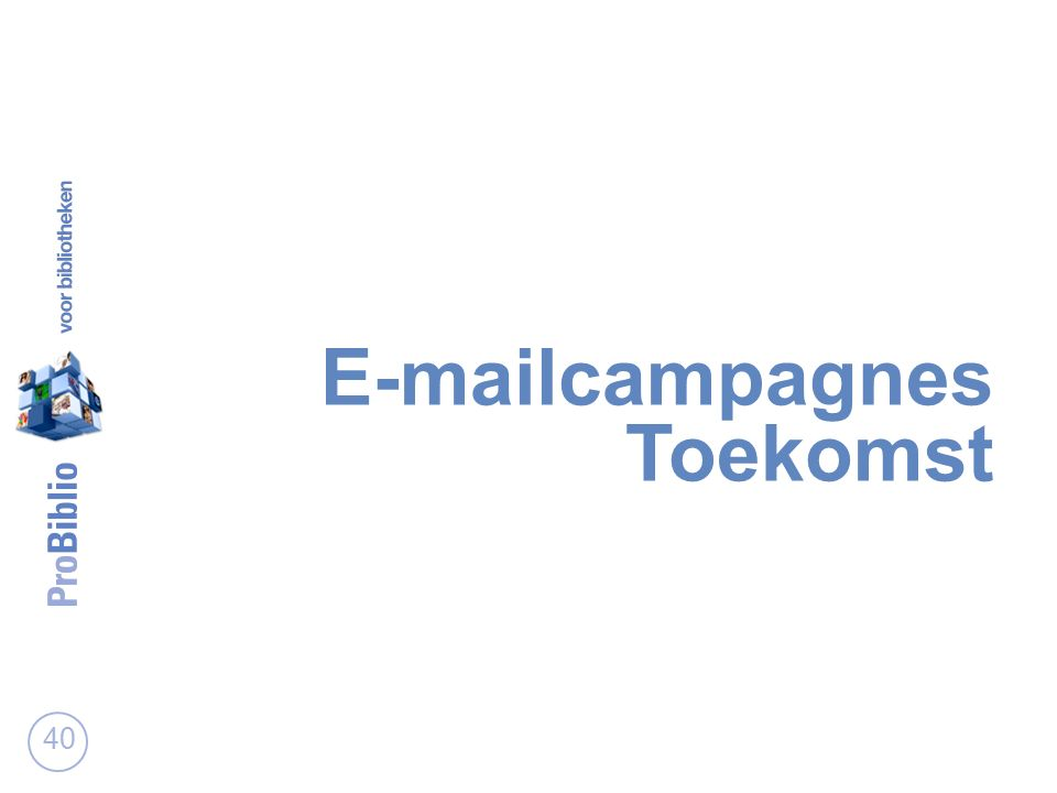 E-mailcampagnes Toekomst 40