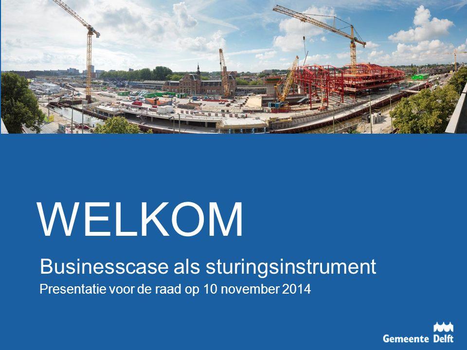 Businesscase als sturingsinstrument Presentatie voor de raad op 10 november 2014 WELKOM