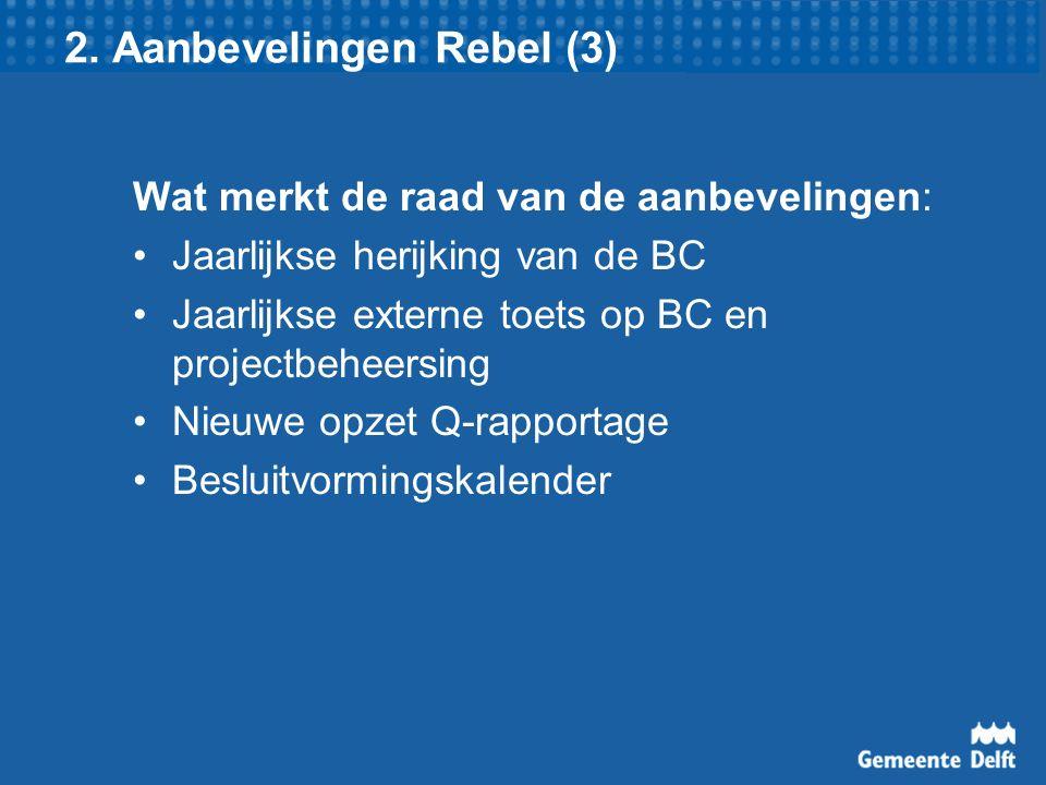 2. Aanbevelingen Rebel (3) Wat merkt de raad van de aanbevelingen: Jaarlijkse herijking van de BC Jaarlijkse externe toets op BC en projectbeheersing