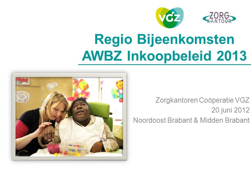 Zorgkantoren Coöperatie VGZ 20 juni 2012 Noordoost Brabant & Midden Brabant Regio Bijeenkomsten AWBZ Inkoopbeleid 2013