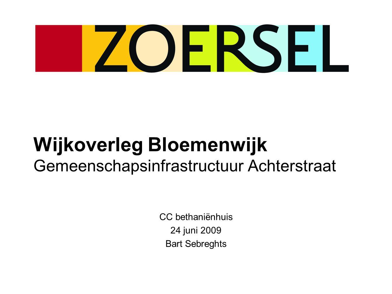 Wijkoverleg Bloemenwijk Gemeenschapsinfrastructuur Achterstraat CC bethaniënhuis 24 juni 2009 Bart Sebreghts