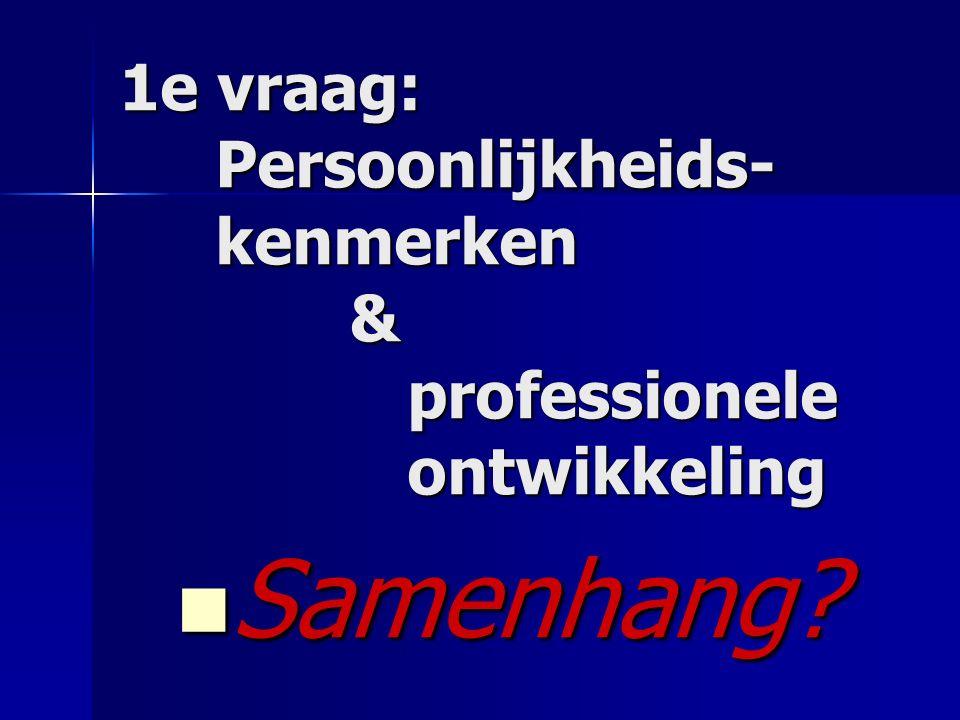 1e vraag: Persoonlijkheids- kenmerken & professionele ontwikkeling Samenhang Samenhang