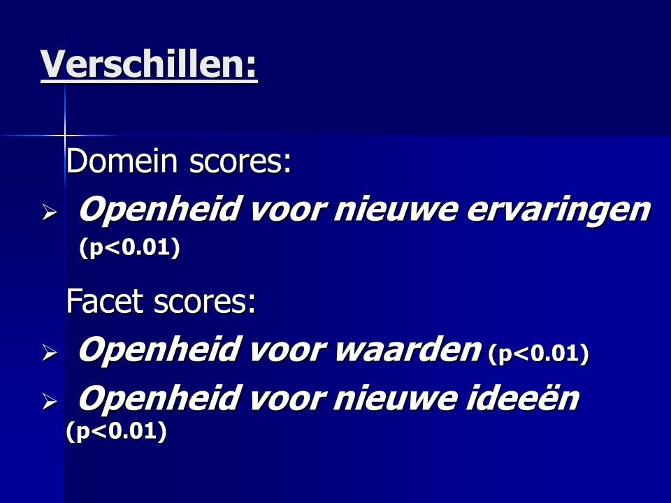 Verschillen: Domein scores:  Openheid voor nieuwe ervaringen (p<0.01) (p<0.01) Facet scores:  Openheid voor waarden (p<0.01)  Openheid voor nieuwe ideeën (p<0.01)