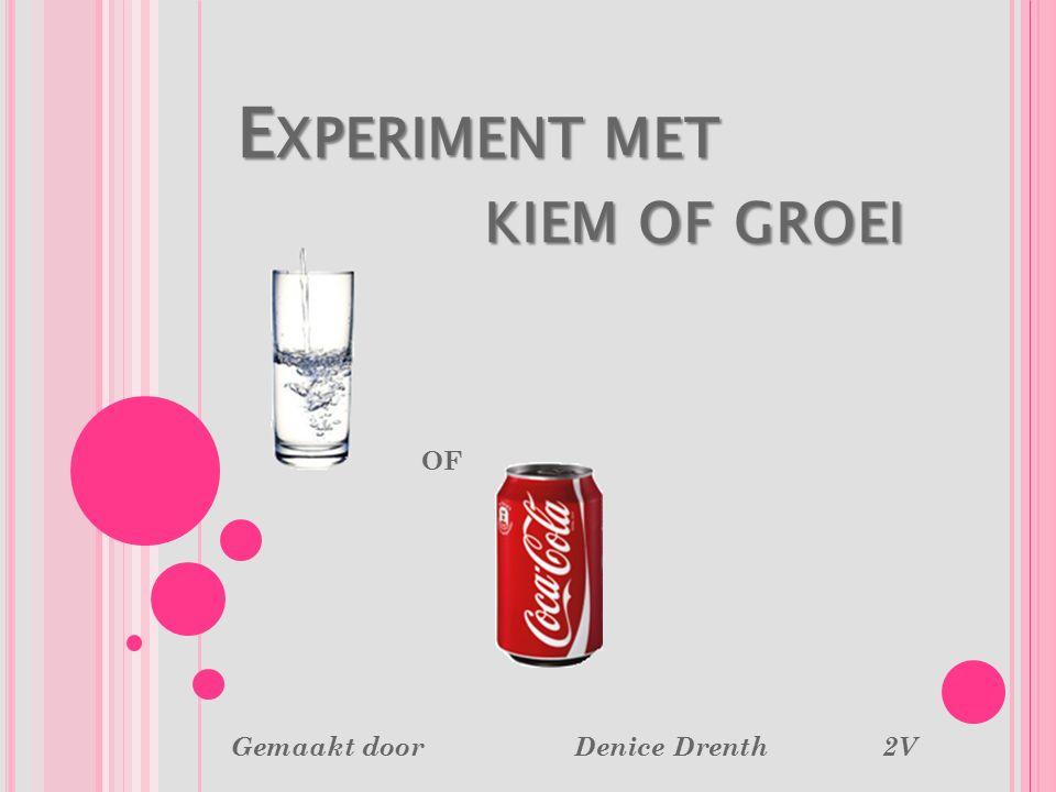 E XPERIMENT MET KIEM OF GROEI E XPERIMENT MET KIEM OF GROEI OF Gemaakt door Denice Drenth 2V