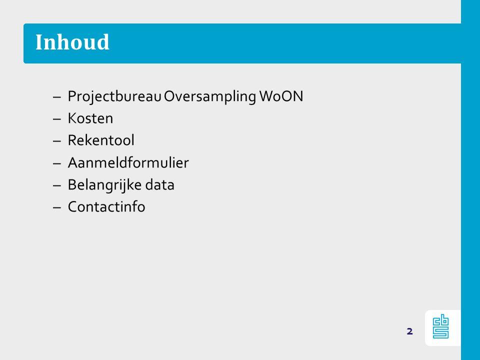 Inhoud –Projectbureau Oversampling WoON –Kosten –Rekentool –Aanmeldformulier –Belangrijke data –Contactinfo 2