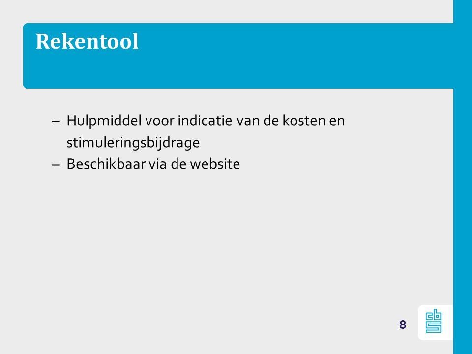 Rekentool –Hulpmiddel voor indicatie van de kosten en stimuleringsbijdrage –Beschikbaar via de website 8