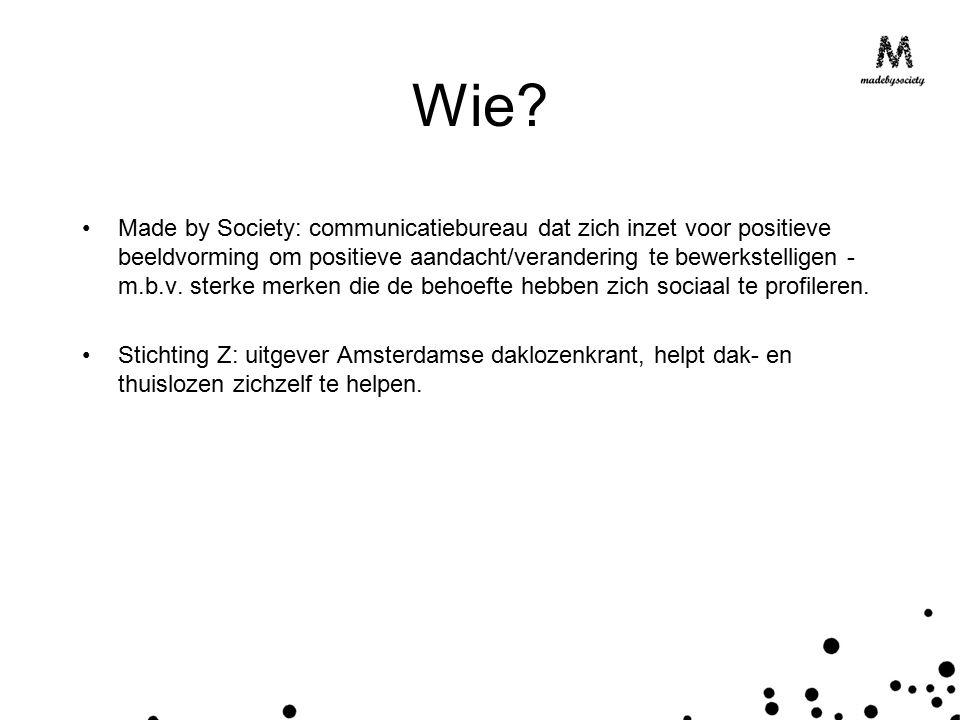Wie? Made by Society: communicatiebureau dat zich inzet voor positieve beeldvorming om positieve aandacht/verandering te bewerkstelligen - m.b.v. ster