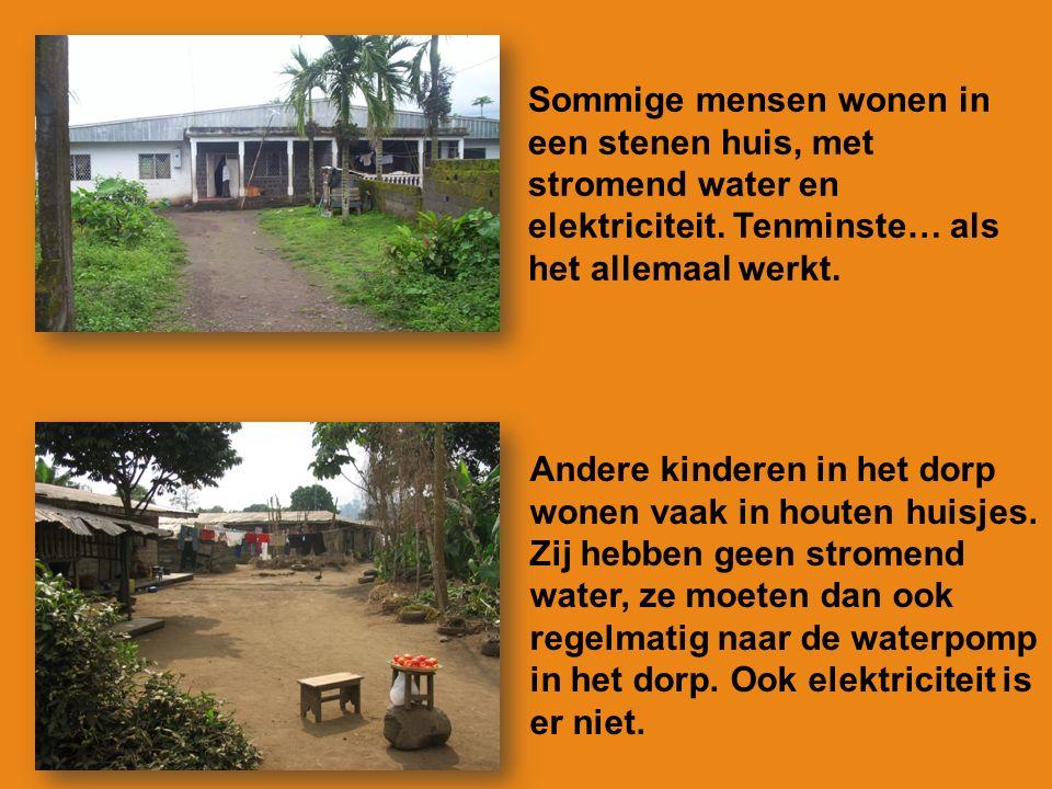 Sommige mensen wonen in een stenen huis, met stromend water en elektriciteit.