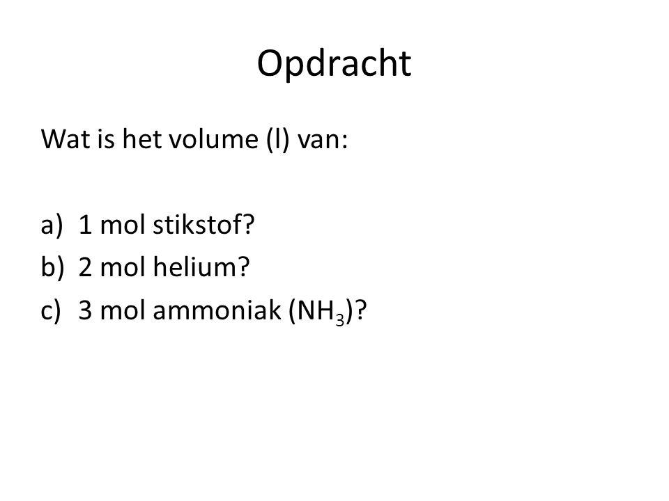Opdracht Wat is het volume (l) van: a)1 mol stikstof b)2 mol helium c)3 mol ammoniak (NH 3 )