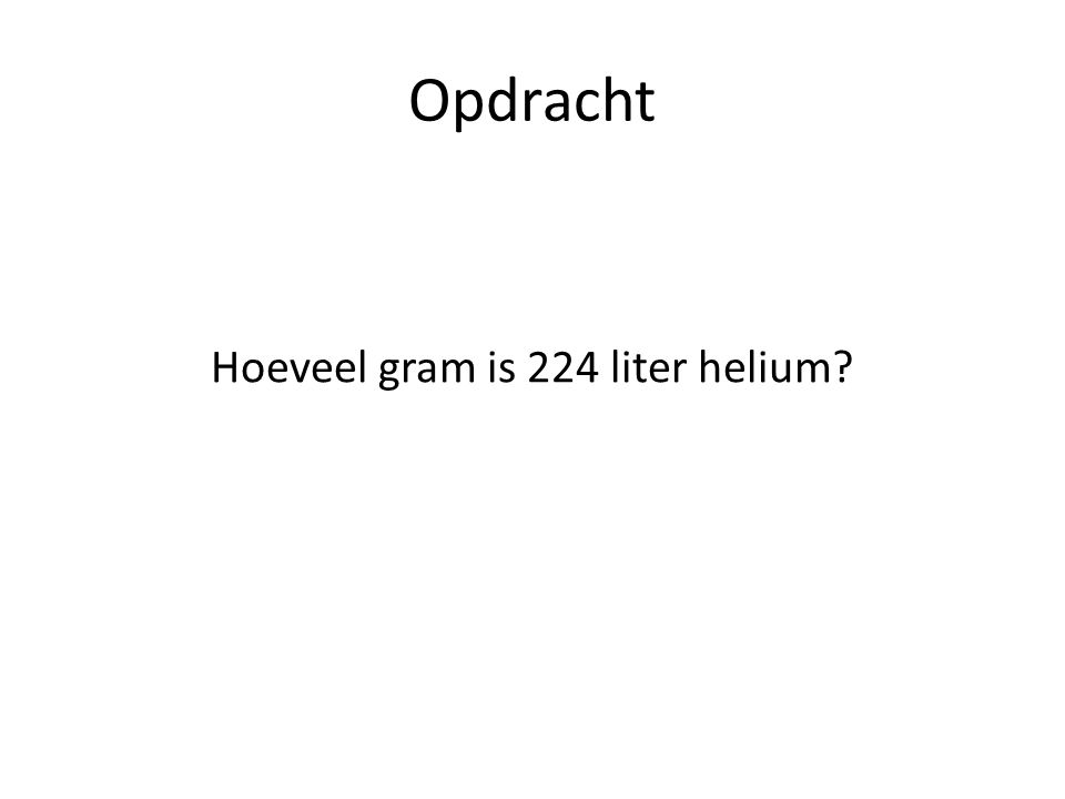 Opdracht Hoeveel gram is 224 liter helium?