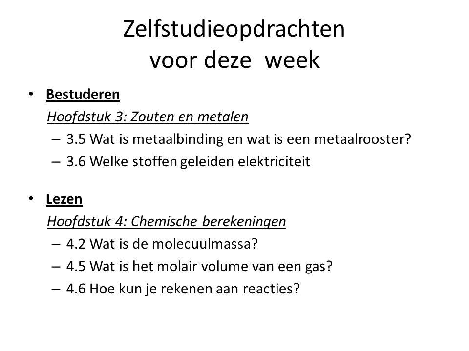 Zelfstudieopdrachten voor deze week Bestuderen Hoofdstuk 3: Zouten en metalen – 3.5 Wat is metaalbinding en wat is een metaalrooster.