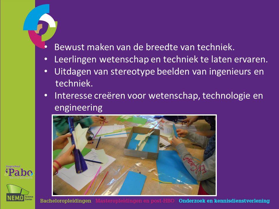 Bewust maken van de breedte van techniek. Leerlingen wetenschap en techniek te laten ervaren.