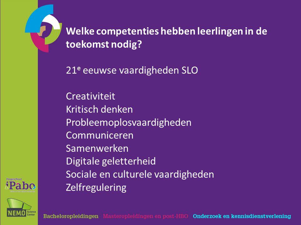 Welke competenties hebben leerlingen in de toekomst nodig? 21 e eeuwse vaardigheden SLO Creativiteit Kritisch denken Probleemoplosvaardigheden Communi
