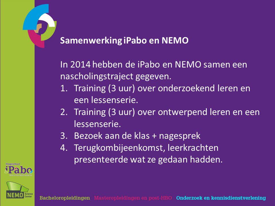 Samenwerking iPabo en NEMO In 2014 hebben de iPabo en NEMO samen een nascholingstraject gegeven. 1.Training (3 uur) over onderzoekend leren en een les