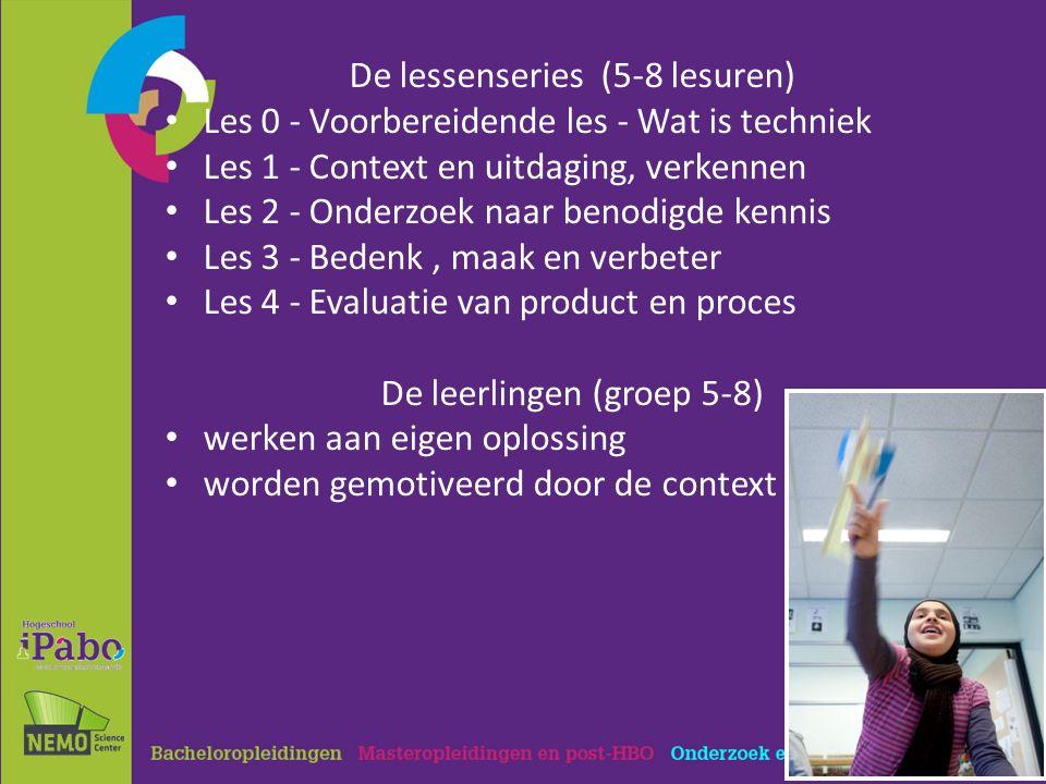 De lessenseries (5-8 lesuren) Les 0 - Voorbereidende les - Wat is techniek Les 1 - Context en uitdaging, verkennen Les 2 - Onderzoek naar benodigde kennis Les 3 - Bedenk, maak en verbeter Les 4 - Evaluatie van product en proces De leerlingen (groep 5-8) werken aan eigen oplossing worden gemotiveerd door de context