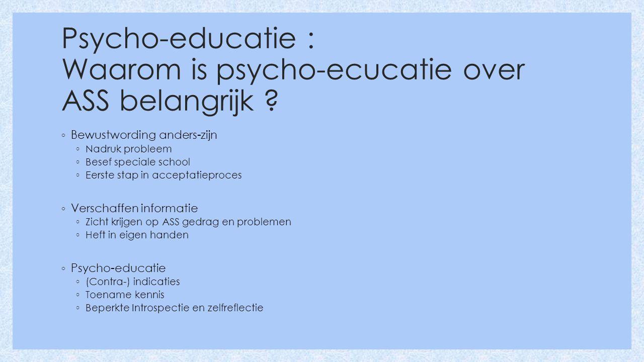 Psycho-educatie : Waarom is psycho-ecucatie over ASS belangrijk .